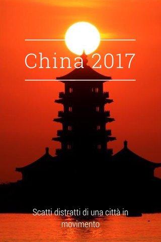 China 2017 Scatti distratti di una città in movimento