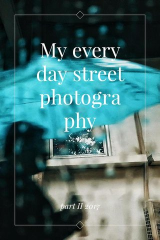 My every day street photography part II 2017