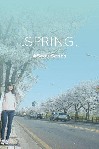 .SPRING. #SeoulSeries