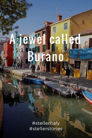 A jewel called Burano #stelleritaly #stellerstories