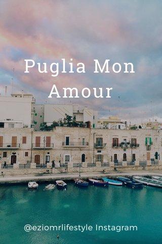 Puglia Mon Amour @eziomrlifestyle Instagram