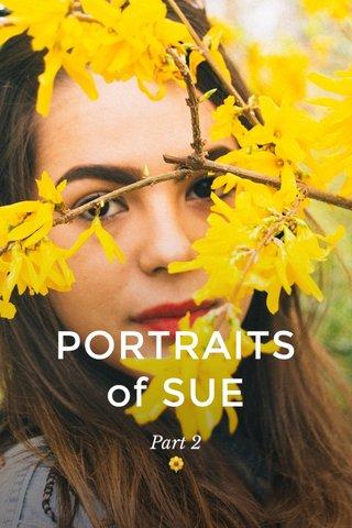 PORTRAITS of SUE Part 2 🌼