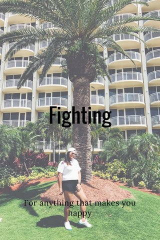 Fighting For anything that makes you happy