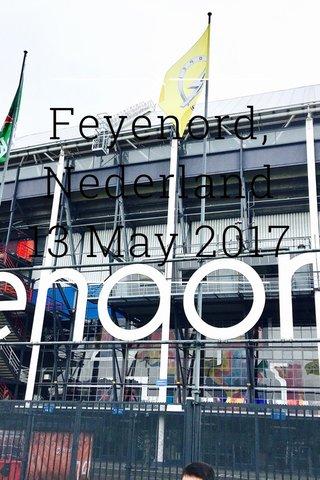 Feyenord, Nederland 13 May 2017