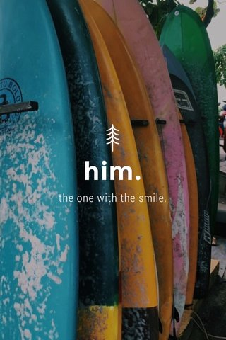 him. the one with the smile.