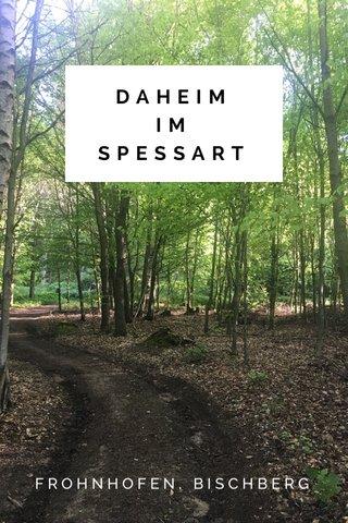 DAHEIM IM SPESSART FROHNHOFEN, BISCHBERG