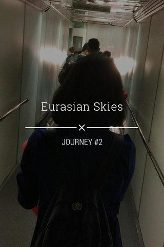 Eurasian Skies JOURNEY #2