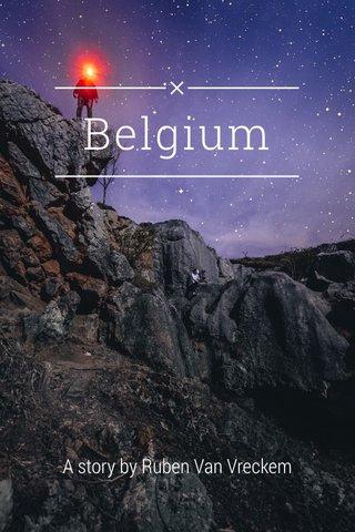 Belgium A story by Ruben Van Vreckem