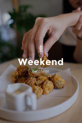 Weekend Luncheon