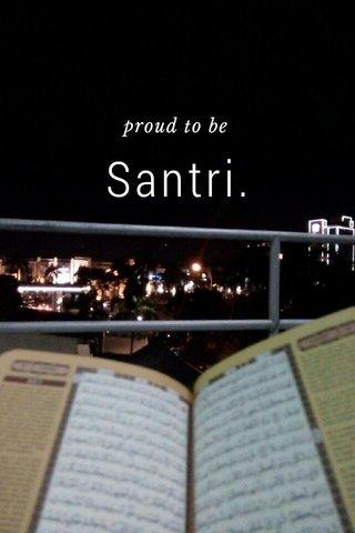 Santri. proud to be