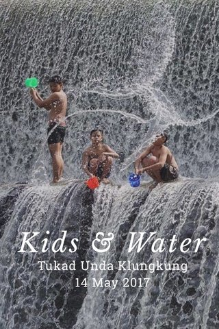 Kids & Water Tukad Unda Klungkung 14 May 2017