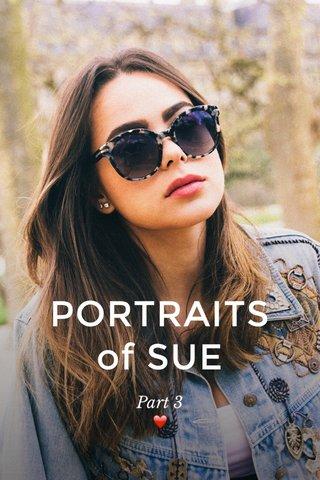 PORTRAITS of SUE Part 3 ❤️