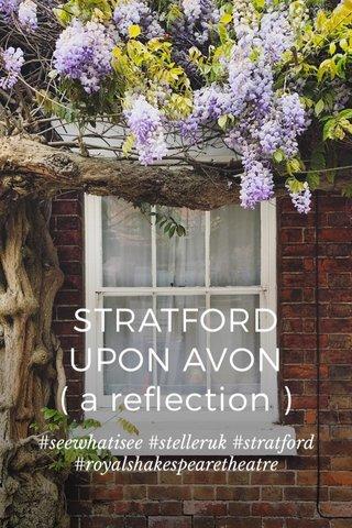 STRATFORD UPON AVON ( a reflection ) #seewhatisee #stelleruk #stratford #royalshakespearetheatre