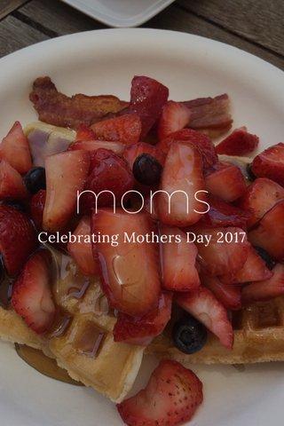 moms Celebrating Mothers Day 2017