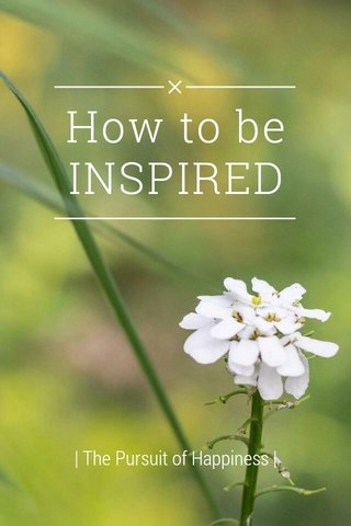 How to be INSPIRED | The Pursuit of Happiness |
