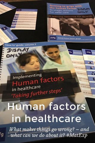 Human factors in healthcare What makes things go wrong? – and what can we do about it? #MatExp