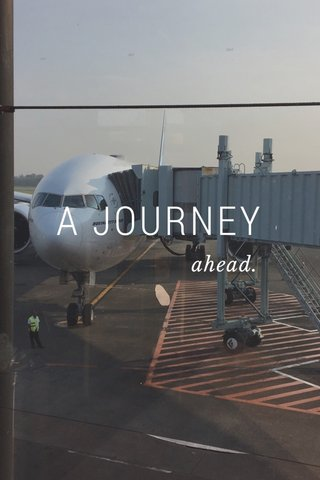 A JOURNEY ahead.