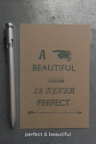 perfect & beautiful