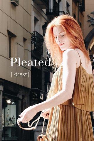 Pleated | dress|