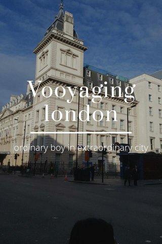 Vooyaging london ordinary boy in extraordinary city