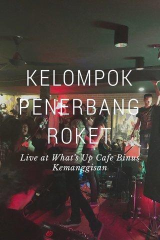 KELOMPOK PENERBANG ROKET Live at What's Up Cafe Binus Kemanggisan