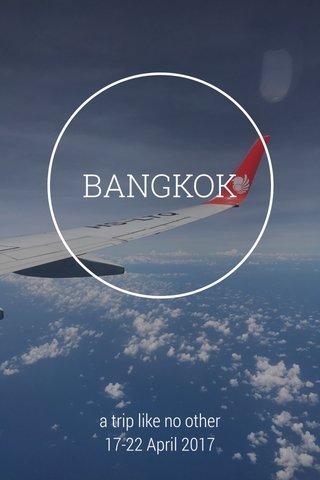 BANGKOK a trip like no other 17-22 April 2017