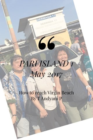 PARI ISLAND 1 May 2017 How to reach Virgin Beach By T Andyani P
