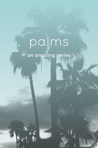 palms an ongoing series