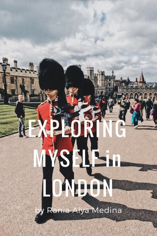 EXPLORING MYSELF in LONDON by Rania Alya Medina