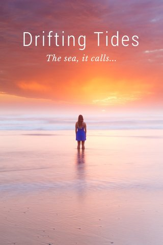 Drifting Tides The sea, it calls...