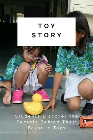 TOY STORY Students Discover the Secrets Behind Their Favorite Toys