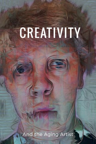 CREATIVITY And the Aging Artist