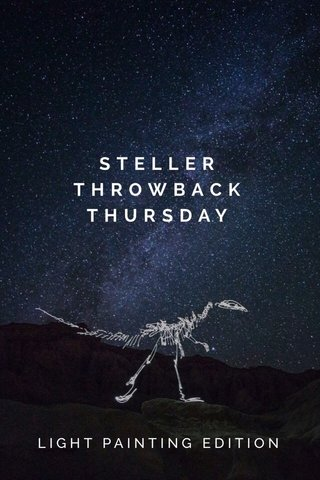 STELLER THROWBACK THURSDAY LIGHT PAINTING EDITION