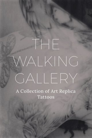 THE WALKING GALLERY A Collection of Art Replica Tattoos