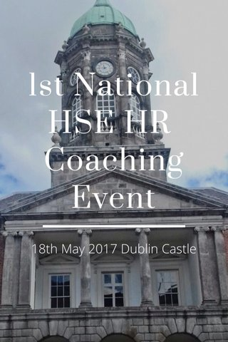 1st National HSE HR Coaching Event 18th May 2017 Dublin Castle