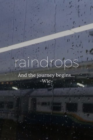 raindrops And the journey begins... -Wie-