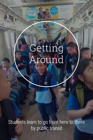 Getting Around Students learn to go from here to there by public transit