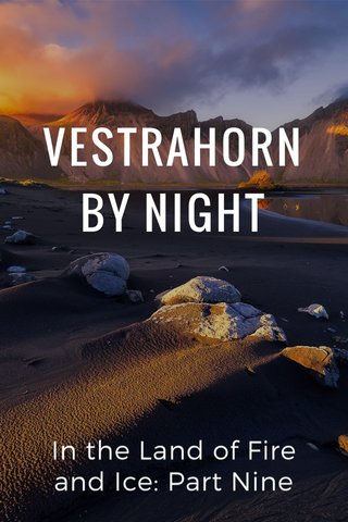 VESTRAHORN BY NIGHT In the Land of Fire and Ice: Part Nine
