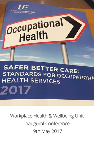 Workplace Health & Wellbeing Unit Inaugural Conference 19th May 2017