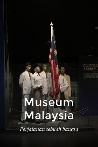Museum Malaysia Perjalanan sebuah bangsa