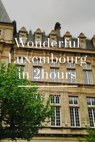 Wonderful Luxembourg in 2hours 19 May 2017