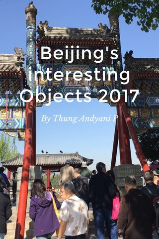 Beijing's interesting Objects 2017 By Thung Andyani P