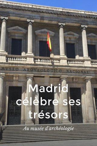 Madrid célèbre ses trésors Au musée d'archéologie