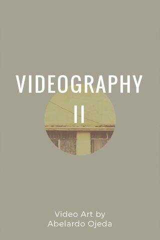 VIDEOGRAPHY II Video Art by Abelardo Ojeda