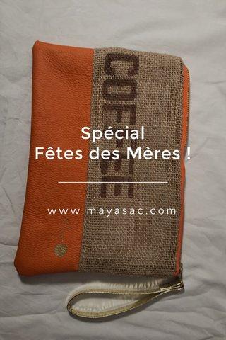 Spécial Fêtes des Mères ! www.mayasac.com