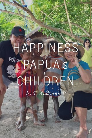 HAPPINESS PAPUA's CHILDREN by T Andyani. P