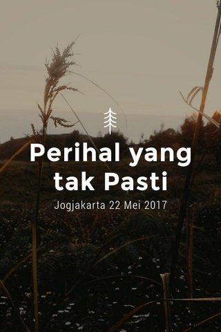 Perihal yang tak Pasti Jogjakarta 22 Mei 2017