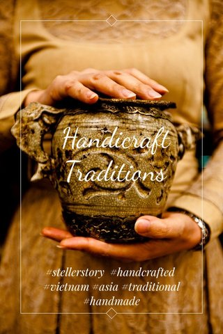 Handicraft Traditions #stellerstory #handcrafted #vietnam #asia #traditional #handmade