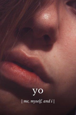 yo | me, myself, and i |