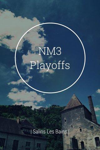 NM3 Playoffs | Salins Les Bains |